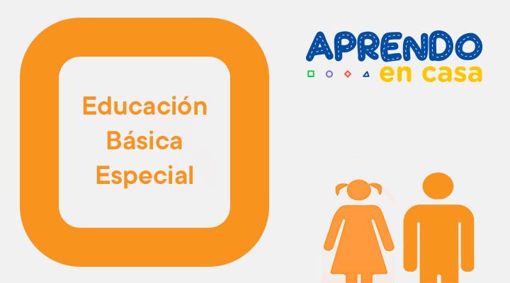 Aprendo en casa - Educación Básica Especial